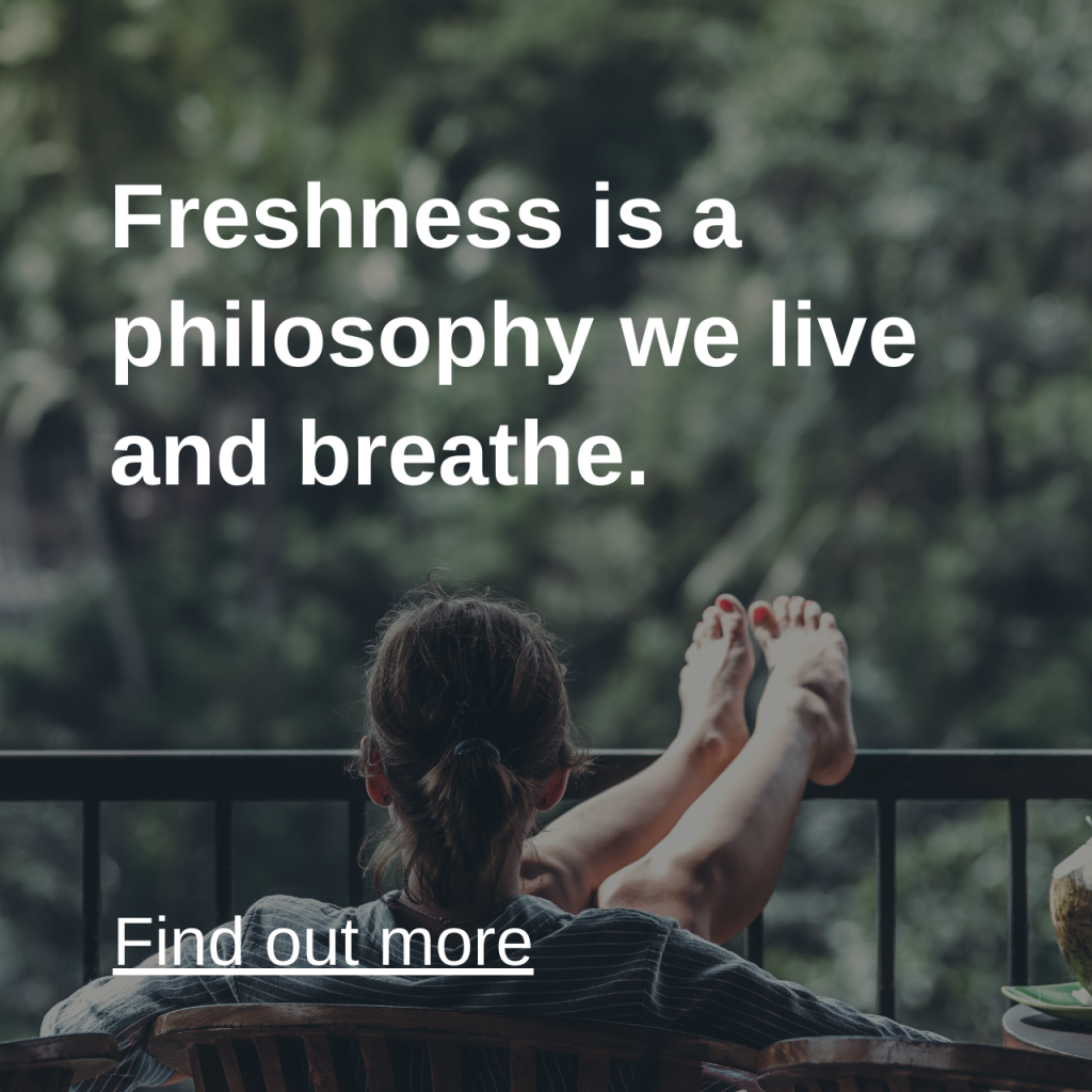 Freshness is a philosophy we live and breathe